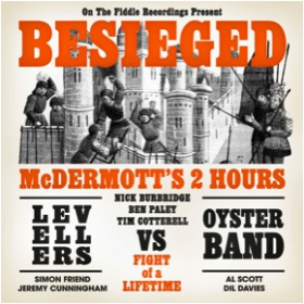 MCDERMOTT'S 2 HOURS Vs. LEVELLERS & OYSTERBAND - Besieged