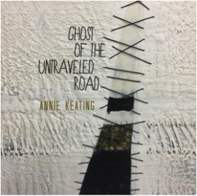 KEATING, ANNIE - Ghost Of The Untraveled Road (EP)