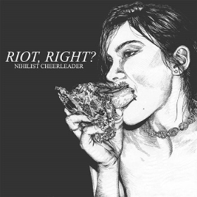 NIHILIST CHEERLEADER - Riot, Right?
