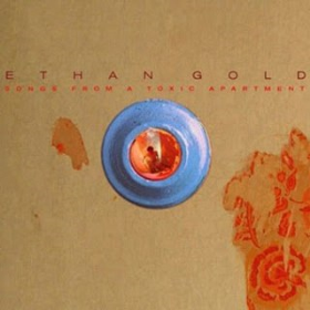 GOLD, ETHAN - Songs From A Toxic Apartment