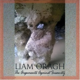 ORAGH, LIAM - The Arguments Against Insanity