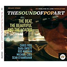 THE SOUND OF POP ART - 'The Beat,The Beautiful & The Loaded'