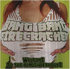 BANG BANG FIRECRACKER - Welcome To The Slaughterhouse