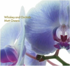 OWENS, MATT - Whiskey And Orchids